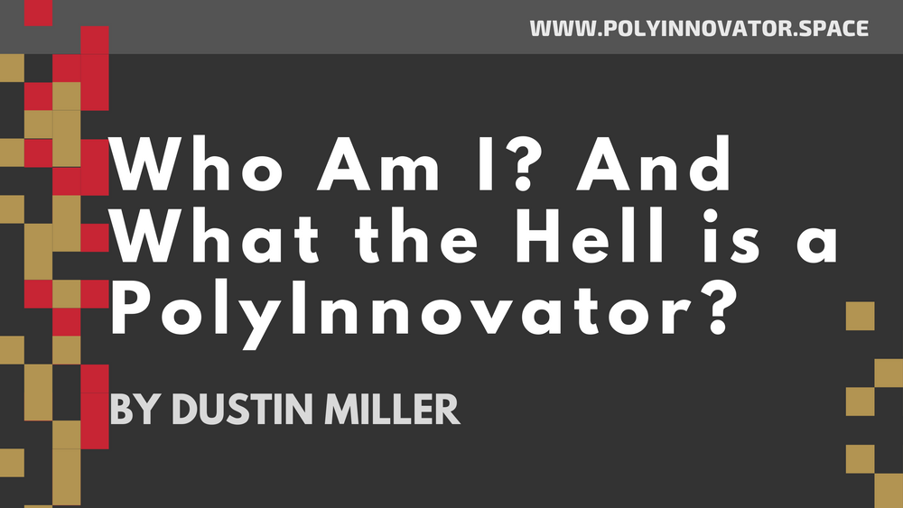 Who Am I? And What the Hell is a PolyInnovator?