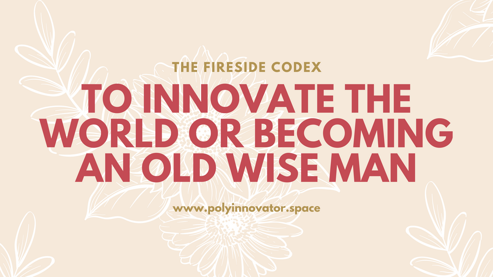 To Innovate the World or Becoming an Old Wise Man