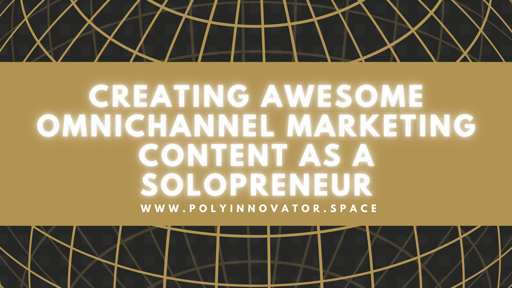 Creating Awesome Omnichannel Marketing Content as a Solopreneur