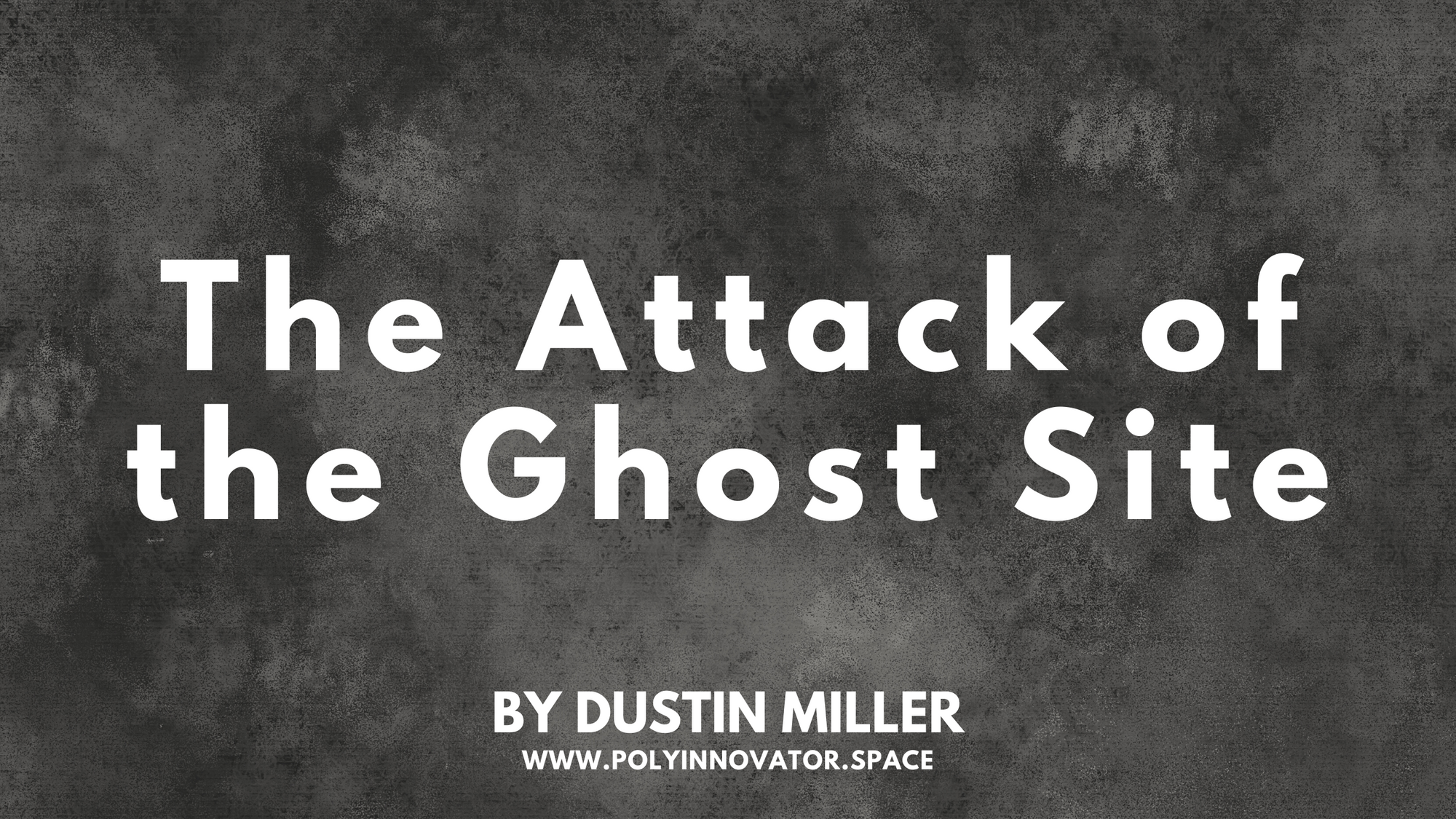 The Attack of the Ghost Site