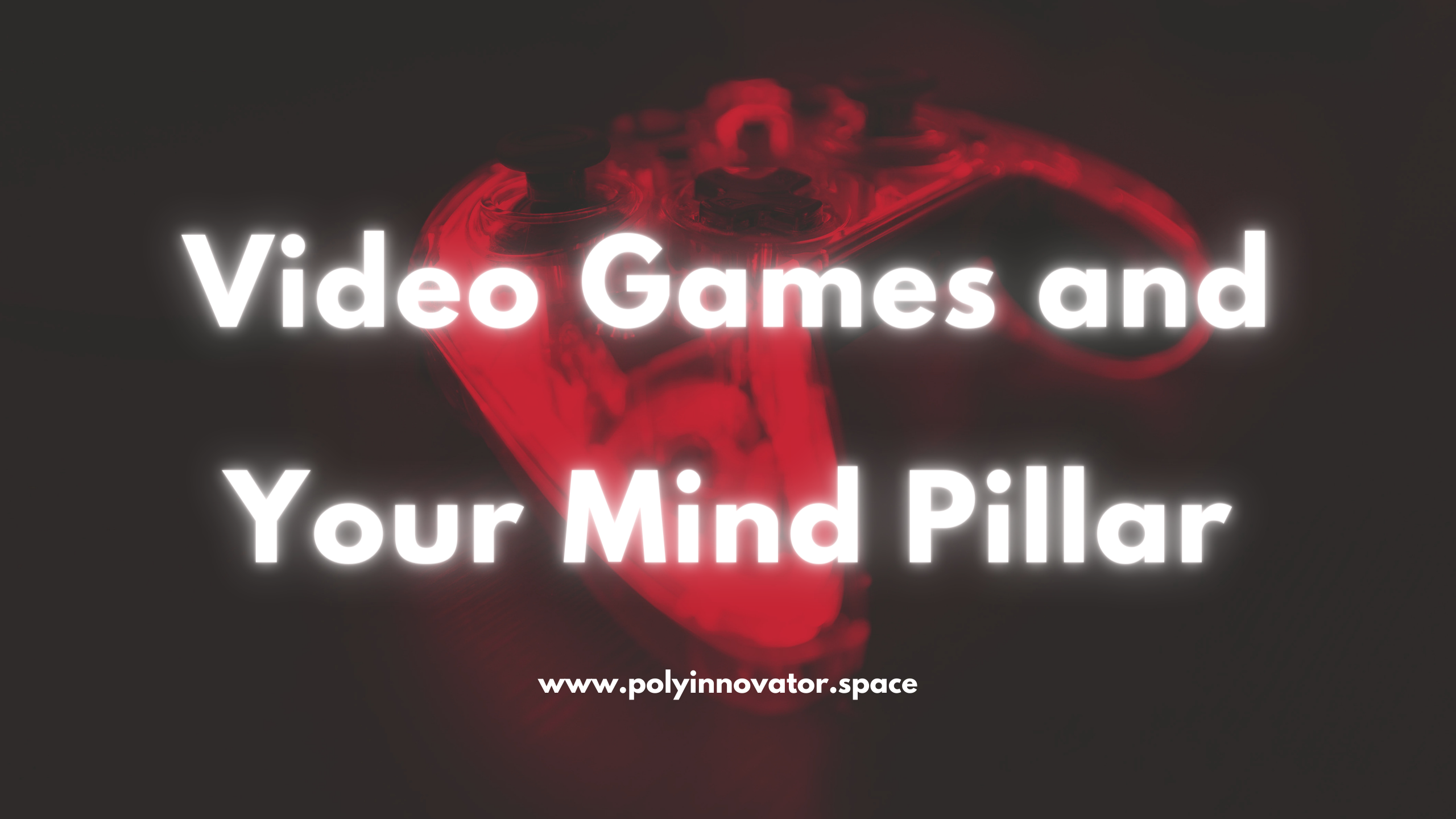 Video Games and Your Mind Pillar