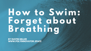 How to Swim: Forget about Breathing | Exercise Innovation
