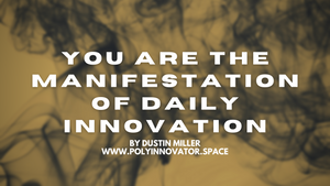You Are the Manifestation of Daily Innovation