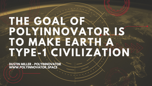 The Goal of PolyInnovator is to Make Earth a Type-1 Civilization