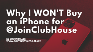 Why I WON'T Buy an iPhone for @JoinClubHouse