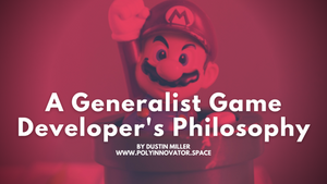 A Generalist Game Developer's Philosophy