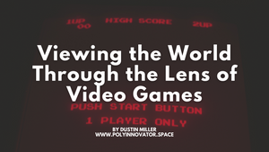 Viewing the World Through the Lens of Video Games